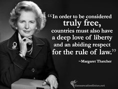 """In order to be considered truly free, countries must also have a deep love of liberty and an abiding respect for the rule of law."" ~Margaret Thatcher  #conservative #quotes #conservatism"