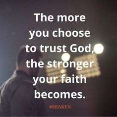 The more you choose to trust God, the stronger your faith becomes.
