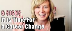 5 Signs It is Time For a Career Change (VIDEO)