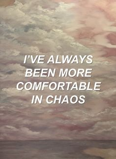 I've always been more comfortable in chaos on We Heart It Infj, Auryn, Chaotic Neutral, Six Feet Under, Found Out, Writing Prompts, Overwatch, Destiny, Novels