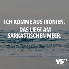 Ich komme aus Ironien. Das liegt am sarkastischen Meer. - VISUAL STATEMENTS®