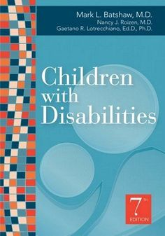 Children with Disabilities, Seventh Edition by Mark L. Batshaw. $62.75. Edition - 7. Publication: July 13, 2012. 904 pages. Publisher: Paul H Brookes Pub Co; 7 edition (July 13, 2012)