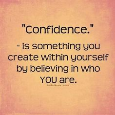 Confidence is something you create within yourself by believing in who you are | Inspirational Quotes
