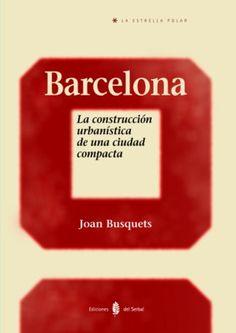Barcelona : la construcción urbanística de una ciudad compacta / Joan Busquets PublicaciónBarcelona : Ediciones del Serbal, 2004