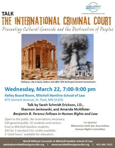 This program raises awareness about the International Criminal Court, the world's only permanent international tribunal, and the Court's role in prosecuting perpetrators of genocide, war crimes, and crimes against humanity. The Fellows will speak about the Court's major areas of focus and challenges for victims and advocates.   No reservations are necessary.  $10 general public, $5 students, free to Mitchell Hamline law students,  2 'clock hours' for educators. 2 standard CLE credits