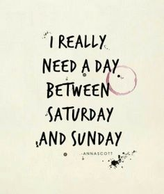 Except I'd rather it be between Sunday and Monday