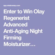 Enter to Win Olay Regenerist Advanced Anti-Aging Night Firming Moisturizer…