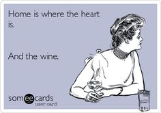 Home is where the heart is. And the wine.