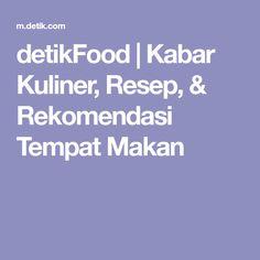 detikFood | Kabar Kuliner, Resep, & Rekomendasi Tempat Makan