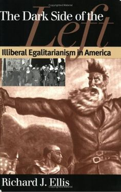 The Dark Side of the Left: Illiberal Egalitarianism in America (American Political Thought) by Richard J. Ellis, http://www.amazon.com/dp/0700610308/ref=cm_sw_r_pi_dp_hcTDrb0ZDP5ZK