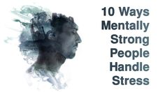 Handling stress poorly can negatively affect your well-being, but the good news is that you can learn ways that mentally strong people deal with stress...