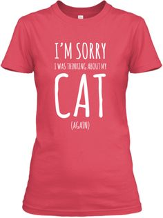 """Don't miss out on the opportunity to purchase the """"I'm Sorry I Was Thinking About My Cat (Again)"""" Shirt's and Hoodies for women and men. Many colors to choose from. Sale ends 12/02/14"""
