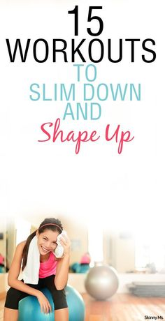 These workouts are for any level of fitness from beginner to advance. Check out 15 Workouts to Slim Down and Shape Up!