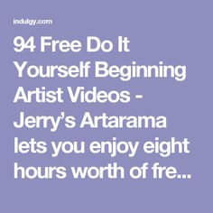 94 Free Do It Yourself Beginning Artist Videos - Jerry's Artarama lets you enjoy eight hours worth of free, easy, five minute how-to videos for beginners at drawing, watercolors, acrylic painting and working with pastels. The lessons cover all of the basics. They are all by talented professional artists who share their tips and techniques. (Photo: Beginning artist video demonstrations by Susan Scheewe) Just click through to see how you can learn