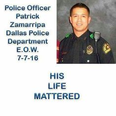 RIP PO PATRICK ZAMARRIPA, DALLAS PD HERO, EOW. RIP, Sir. You have my deepest respect and admiration.