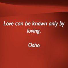 love can only be known by loving  https://www.facebook.com/osho.international/photos/a.408541322068.215355.102176597068/10153453710147069/?type=1&theater&utm_content=buffer0af1a&utm_medium=social&utm_source=pinterest.com&utm_campaign=buffer #osho