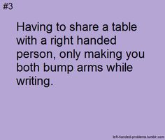 Left handed problems, I usually make them switch sides with me Left Handed Problems, Left Handed Facts, Left Handed People, Quotes To Live By, Me Quotes, Funny Quotes, Story Of My Life, A Table, Dinner Table