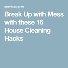 Break Up with Mess with these 16 House Cleaning Hacks