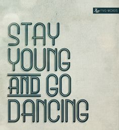 I would like this better if it said: stay young and dance in the kitchen :) Great Quotes, Quotes To Live By, Me Quotes, Inspirational Quotes, Cool Words, Wise Words, Death Cab For Cutie, Dance Quotes, Word Up