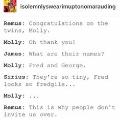 If this were to actually happen then Ron and Harry would have grown up together/ they would hang out and know that each other existed BEFORE going to Hogwarts <<< fred is actually fredgile because he died Harry Potter Marauders, Harry Potter Jokes, Harry Potter Fandom, Harry Potter World, The Marauders, No Muggles, Yer A Wizard Harry, Wolfstar, Fandoms