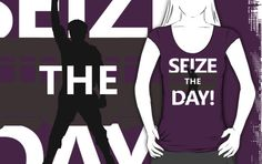 """""""Seize The Day!"""" T-Shirts & Hoodies by Hero To Some 