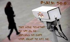 Psalm 56:6 They come together to spy on me—     watching my every step, eager to kill me.