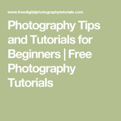 Photography Tips and Tutorials for Beginners | Free Photography Tutorials