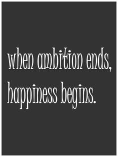"""""""When ambition ends, happiness begins."""" -Thomas Merton"""