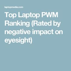 Top Laptop PWM Ranking (Rated by negative impact on eyesight)