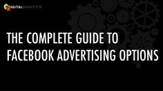 "The Complete Guide to Facebook Advertising Options by Digital Marketer via slideshare. It's easy to Start Advertising on Facebook when you know all the different Advertising Options. The issue is that you may not know the possibilities that lie under the ""Audience"" Section of your Ads Manager. 