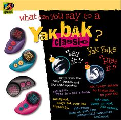 yak bak! I can't even tell you how many hours I spent eavesdropping attempting to bust someone saying something worthy of a yak bak recording.