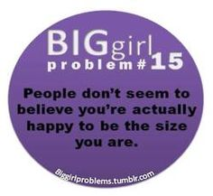 BIG girl problems
