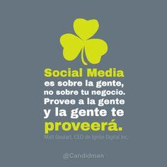 """#SocialMedia es sobre la #Gente, no sobre tu #Negocio. Provee a la #Gente y la #Gente te proveerá."""" #MattGoulart, #CEO de #IgniteDigital Inc. #Citas #Frases  vía @Candidman"""