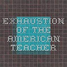 exhaustion of the american teacher