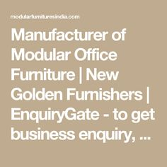 Manufacturer Of Modular Office Furniture | New Golden Furnishers |  EnquiryGate   To Get Business Enquiry