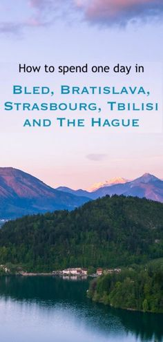 A guide to how to spend one day in Bled, Bratislava, Strasbourg, Tbilisi and The Hague. Check out other parts as well for a guide to more popular cities in Europe. #Bled #Bratislava #Strasbourg #Tbilisi #The Hague #oneday #itinerary