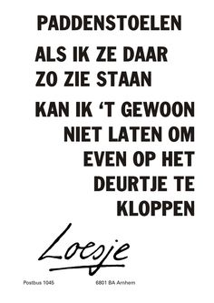 Paddestoelen als ik ze daar zo zie staan kan ik het gewoon niet nalaten om even op het deurtje te kloppen - Loesje Best Quotes, Funny Quotes, Leader In Me, Dutch Quotes, Beautiful Lines, Proverbs, Cool Words, Texts, Inspirational Quotes
