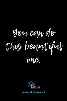You CAN!! drdonna.ca