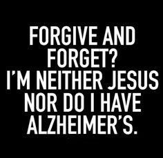 FORGIVE AND FORGET form is a custom made funny top quality sarcastic t quotes funny quotes funny funny hilarious funny life quotes funny Quotes Funny Sarcastic, Sarcasm Quotes, Wisdom Quotes, True Quotes, Quotes To Live By, Best Quotes, Forgive And Forget Quotes, Humor Quotes, Golf Quotes