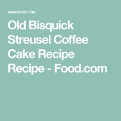 Old Bisquick Streusel Coffee Cake Recipe Recipe - Food.com