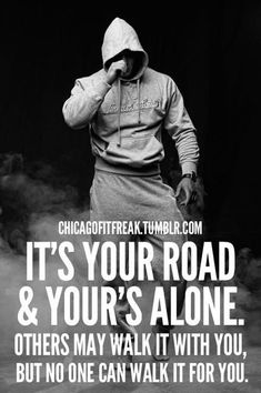 It's your road and yours alone. Others may walk it with you, but no one can walk it for you. http://www.musclequotes.com/gym-motivation/gym-motivation-lifestyle #fitnessmotivation
