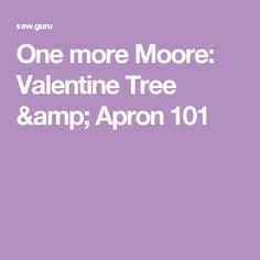 One more Moore: Valentine Tree & Apron 101