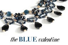 THE BLUE VALENTINE COLLECTION An Unexpected Take on Romance SALE ENDS 02/05 Whether you've got a big date for Valentine's Day or are just looking to treat yourself for the holiday, we've gathered together a gorgeous selection of pieces perfect for any occasion. With these pieces, we're pushing Valentine's Day style outside its comfort zone of red and pink and into the regal hues of blue.