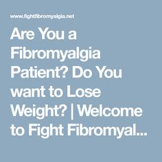 Are You a Fibromyalgia Patient? Do You want to Lose Weight? | Welcome to Fight Fibromyalgia