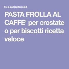 PASTA FROLLA AL CAFFE' per crostate o per biscotti ricetta veloce