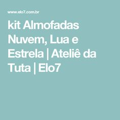 kit Almofadas Nuvem, Lua e Estrela | Ateliê da Tuta | Elo7