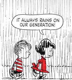 It always rains on our generation.