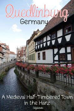 Quedlinburg, Germany. A Medieval Half-timbered Town in the Harz. California Globetrotter. Travel in Europe.