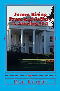 James Rising Press and Jeffery A. Sterling CIA: Government Transparency and Whistleblower elimination from sight (What you don't know you need to learn) (Volume 1) by Seen Dan Edward Knight Sr. http://www.amazon.com/dp/1501026062/ref=cm_sw_r_pi_dp_QvFIub0NJ82VV