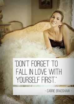 Don't forget to fall in love with yourself first.